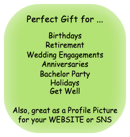 Perfect Gift for ... Birthdays Retirement Wedding Engagements Anniversaries Bachelor Party Holidays Get Well Also, great as a Profile Picture for your WEBSITE or SNS
